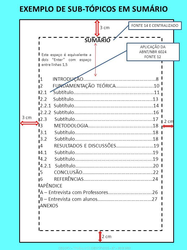 EXEMPLO DE SUB-TÓPICOS EM SUMÁRIO SUMÁRIO Este espaço é equivalente a dois Enter com espaço entre linhas 1,5 FONTE 14 E CENTRALIZADO 1 INTRODUÇÃO.....