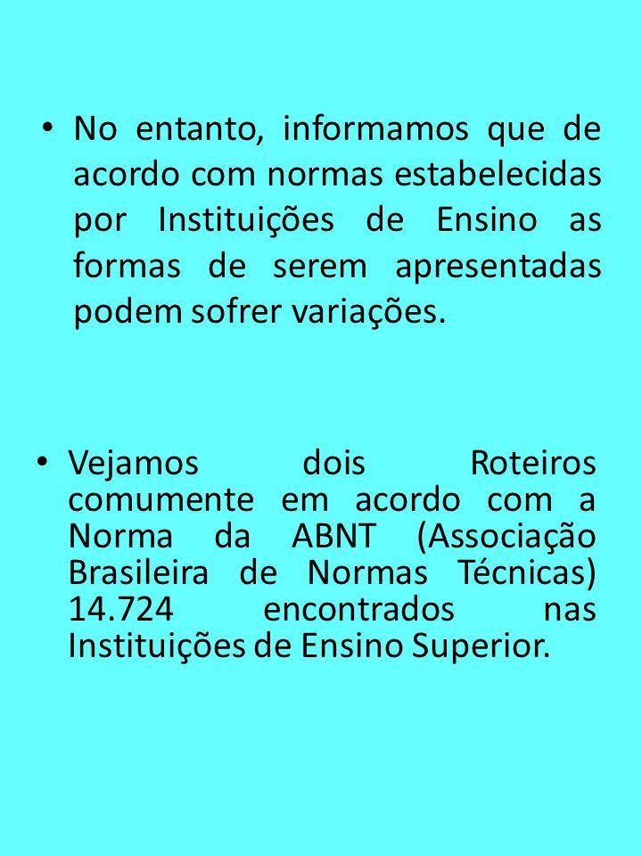 ROTEIRO 1 a) Capa b) Folha de Rosto c) Folha do Examinador d) Folha de Dedicatória (opcional) e) Pensamento (opcional) f) Folha de Agradecimento g) Lista de Tabelas (opcional) h) Lista de Figuras (opcional) i) Lista de abreviaturas ou siglas (opcional) j) Resumo / Abstract (opcional) k) Sumário l) Introdução m) Fundamentação Teórica n) Metodologia o) Resultados e Discussões p) Conclusões q) Referências r) Bibliografia (opcional) s) Apêndices (opcional) t) Anexos (opcional)