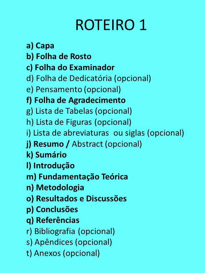 ROTEIRO 1 a) Capa b) Folha de Rosto c) Folha do Examinador d) Folha de Dedicatória (opcional) e) Pensamento (opcional) f) Folha de Agradecimento g) Li