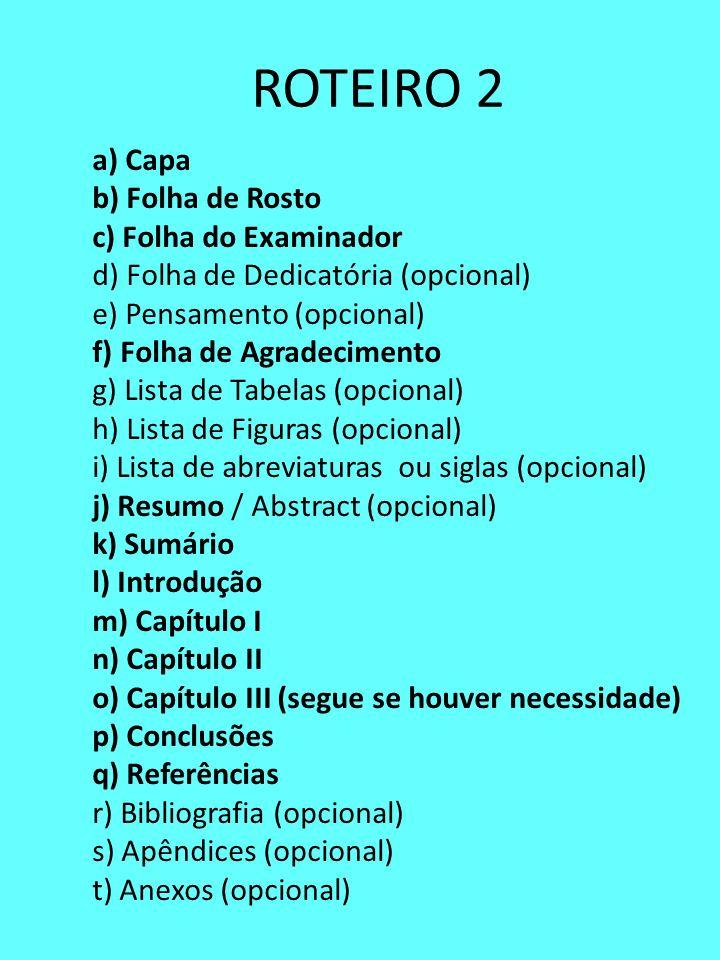 ROTEIRO 2 a) Capa b) Folha de Rosto c) Folha do Examinador d) Folha de Dedicatória (opcional) e) Pensamento (opcional) f) Folha de Agradecimento g) Li