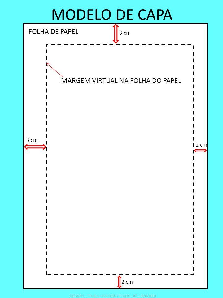 APRESENTAÇÃO DA CAPA INSTITUIÇÃO MANTENEDORA INSTITUIÇÃO DE ENSINO IDENTIFICAÇÃO DO CURSO OU PROGRAMA TÍTULO DO TRABALHO CIENTÍFICO AUTOR(A) LOCAL ANO 3 cm 2 cm 3 cm 2 cm CECOPY – TRABALHOS CIENTÍFICOS – 87 – 9615 9891