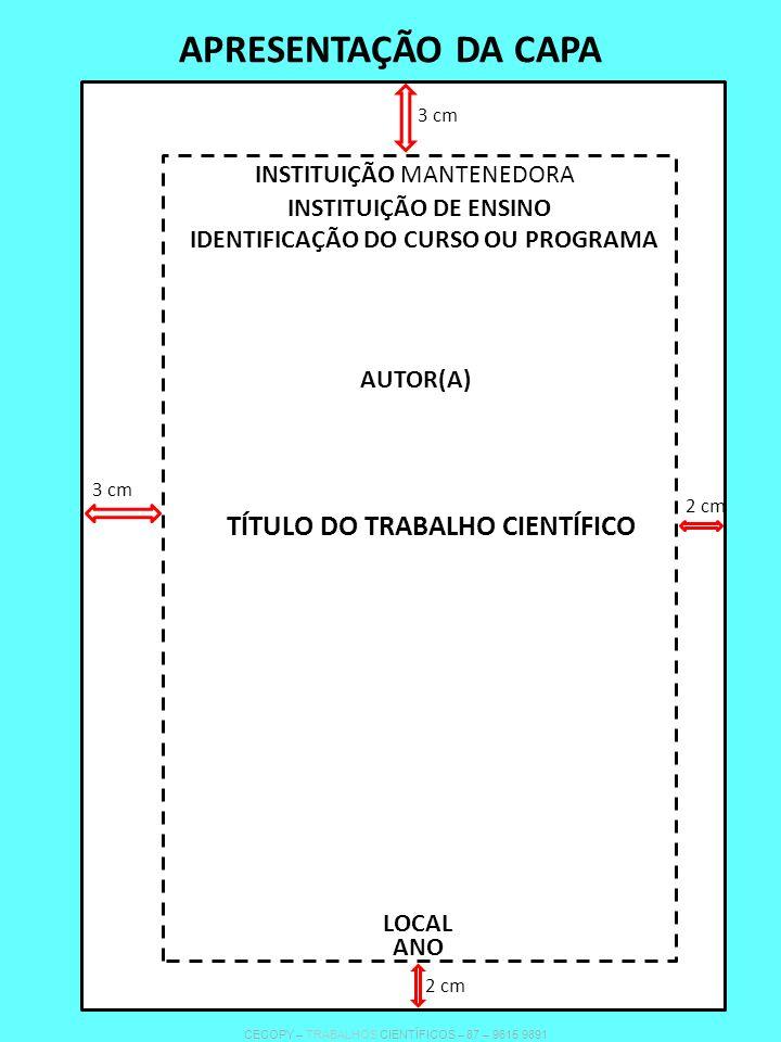 APRESENTAÇÃO DA CAPA INSTITUIÇÃO MANTENEDORA INSTITUIÇÃO DE ENSINO IDENTIFICAÇÃO DO CURSO OU PROGRAMA TÍTULO DO TRABALHO CIENTÍFICO AUTOR(A) LOCAL ANO