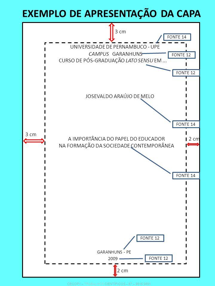 FOLHA DE ROSTO AUTOR TÍTULO DO TRABALHO CIENTÍFICO APRESENTAÇÃO DO TRABALHO (DE QUE SE TRATA, PARA QUEM E PARA QUE) LOCAL ANO IDENTIFICAÇÃO DO ORIENTADOR 8 cm 3 cm 2 cm 3 cm 2 cm CECOPY – TRABALHOS CIENTÍFICOS – 87 – 9615 9891