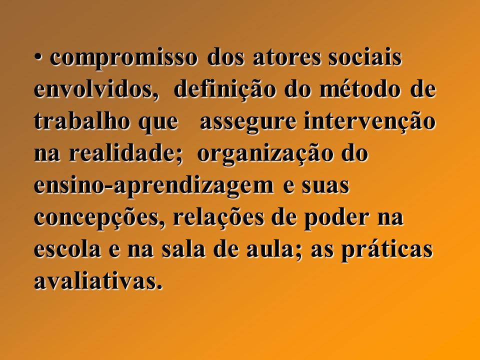 compromisso dos atores sociais envolvidos, definição do método de trabalho que assegure intervenção na realidade; organização do ensino-aprendizagem e