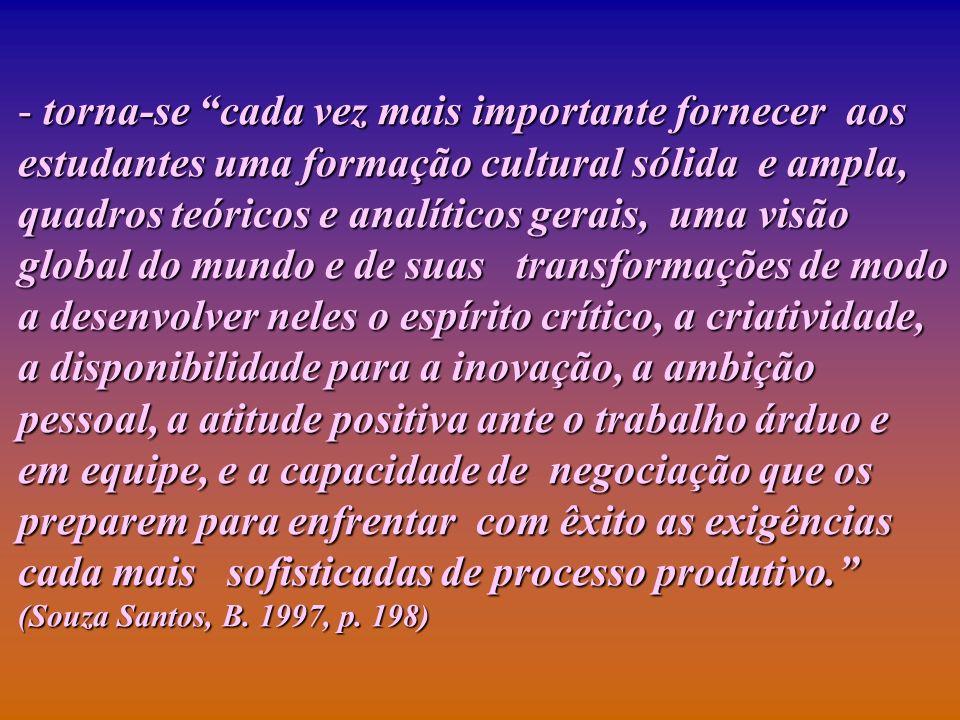 - torna-se cada vez mais importante fornecer aos estudantes uma formação cultural sólida e ampla, quadros teóricos e analíticos gerais, uma visão glob