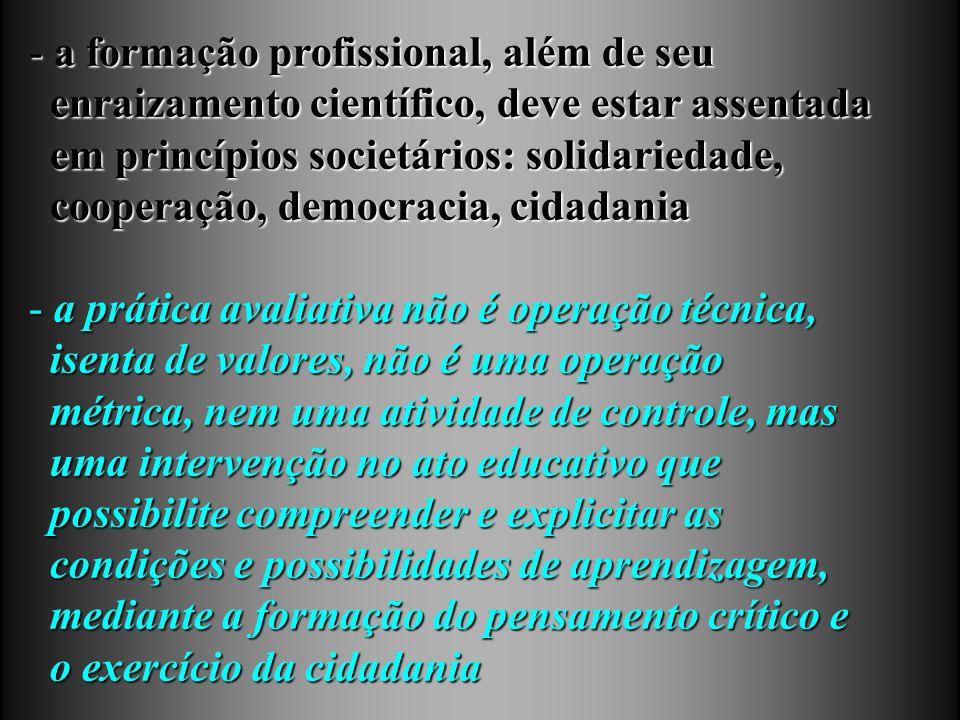 - a formação profissional, além de seu enraizamento científico, deve estar assentada enraizamento científico, deve estar assentada em princípios socie