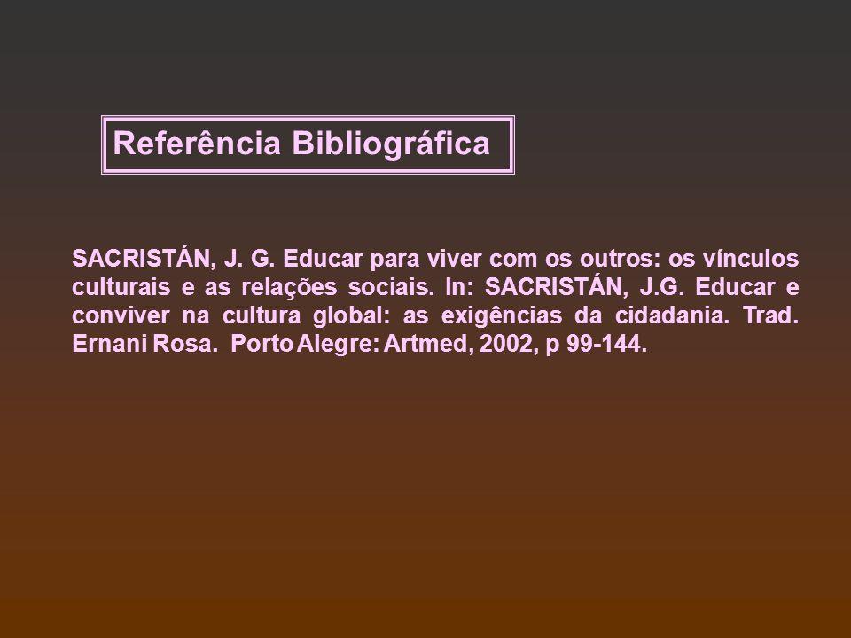 SACRISTÁN, J. G. Educar para viver com os outros: os vínculos culturais e as relações sociais. ln: SACRISTÁN, J.G. Educar e conviver na cultura global