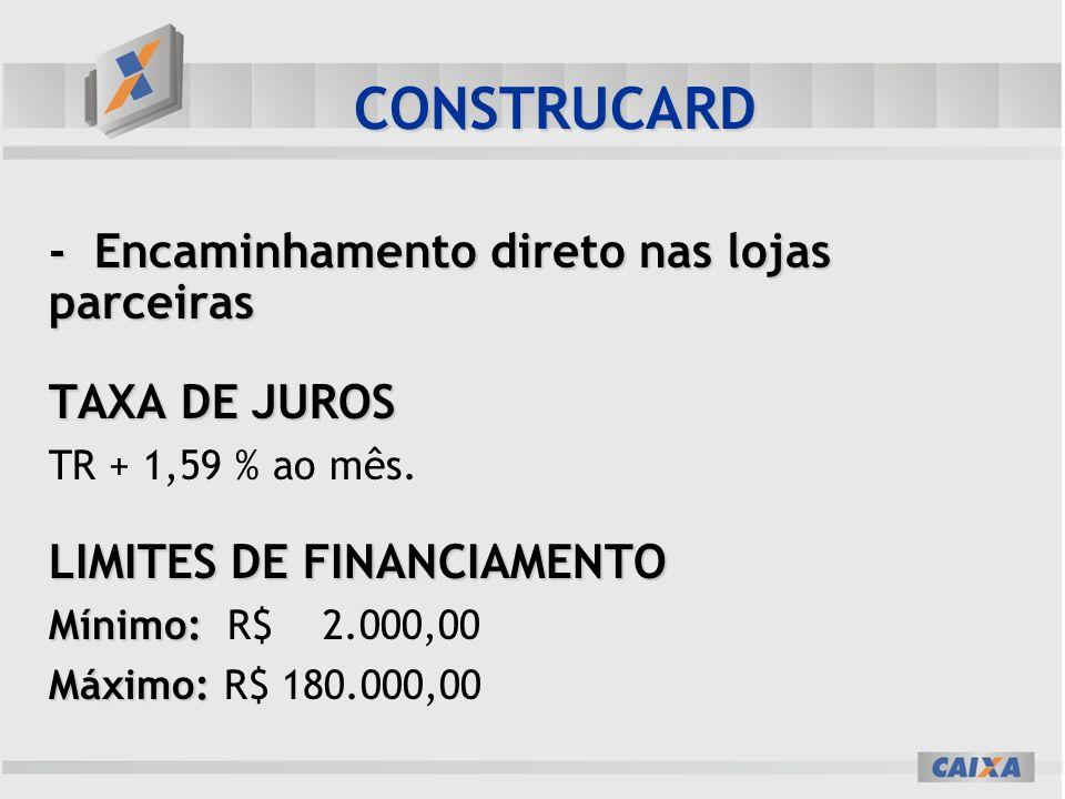 - Encaminhamento direto nas lojas parceiras TAXA DE JUROS TR + 1,59 % ao mês.