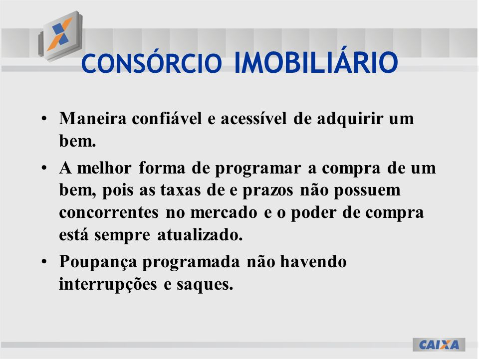 CONSÓRCIO IMOBILIÁRIO Maneira confiável e acessível de adquirir um bem.