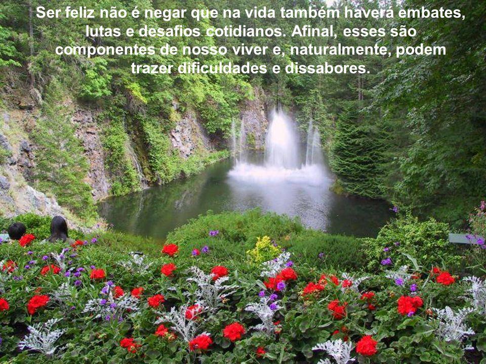 Ser feliz é ter o olhar de gratidão perante a vida, de entendimento do seu propósito, da percepção de que ela se mostra sempre generosa a cada um de n