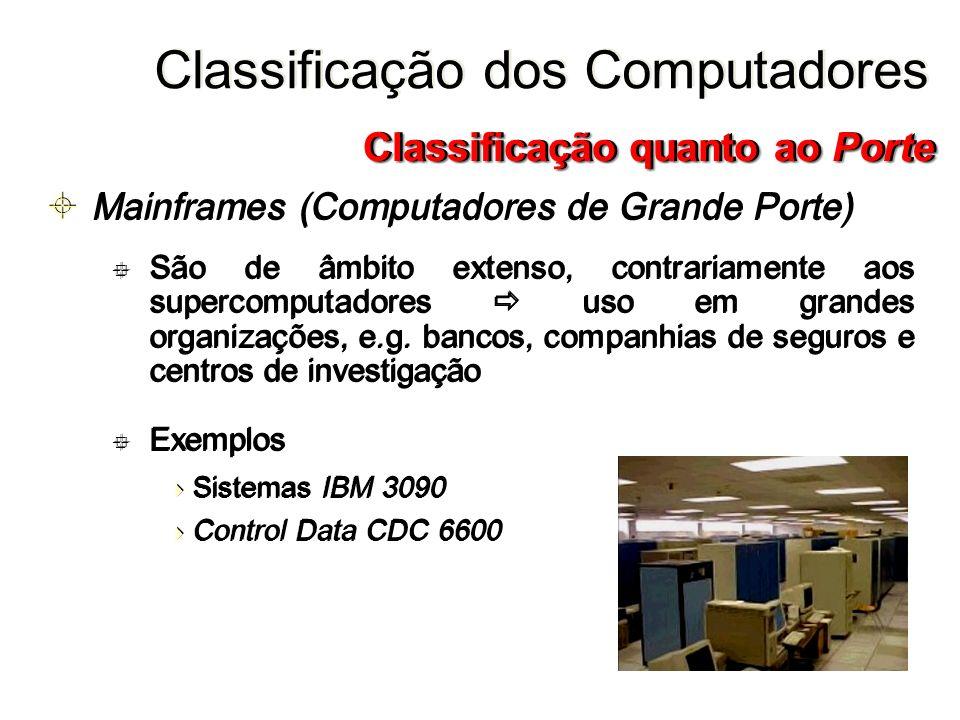 Mainframes (Computadores de Grande Porte) São de âmbito extenso, contrariamente aos supercomputadores uso em grandes organizações, e.g. bancos, compan