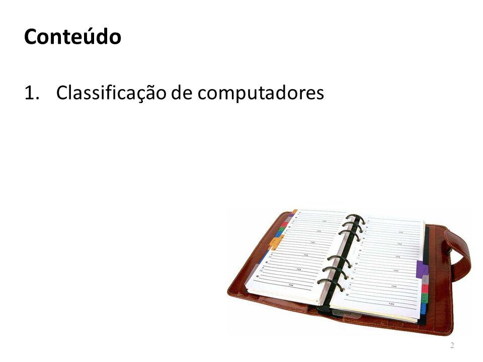 Conteúdo 1.Classificação de computadores 2