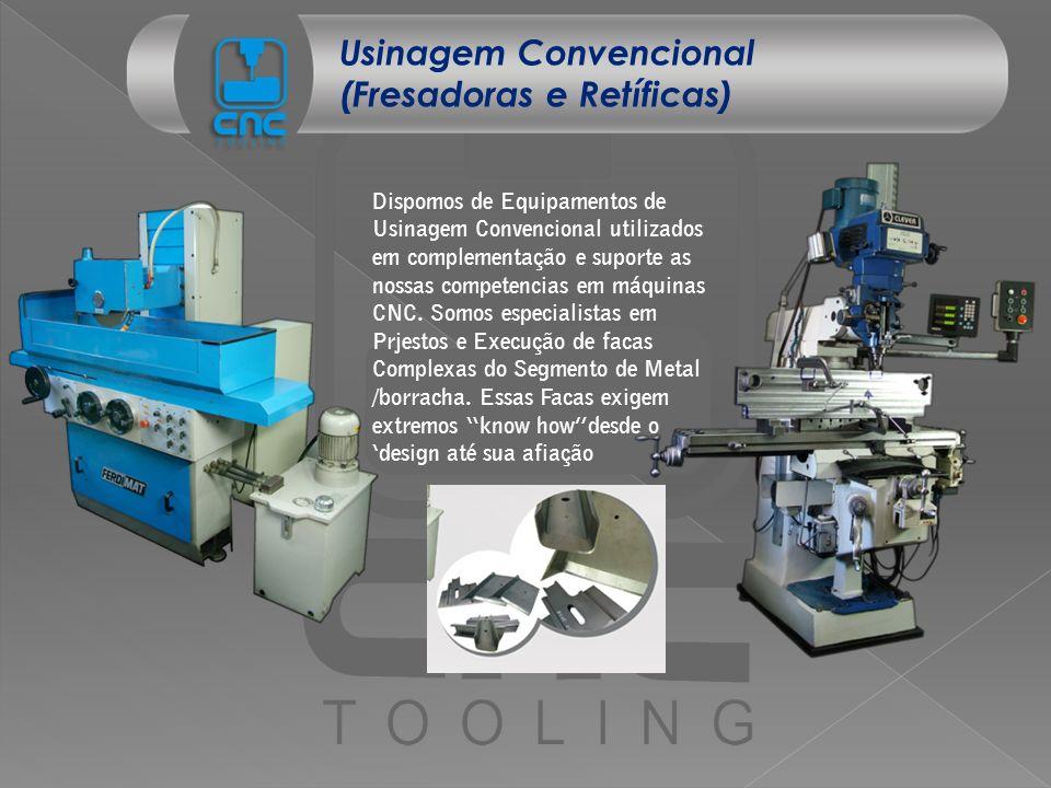 Usinagem Convencional (Fresadoras e Retíficas) Dispomos de Equipamentos de Usinagem Convencional utilizados em complementação e suporte as nossas comp