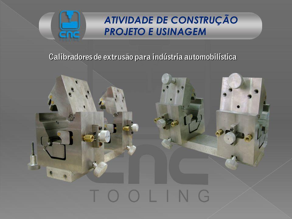 Calibradores de extrusão para indústria automobilística ATIVIDADE DE CONSTRUÇÃO PROJETO E USINAGEM