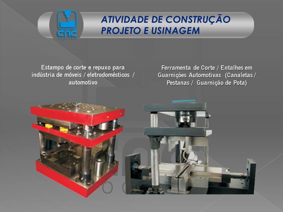 ATIVIDADE DE CONSTRUÇÃO PROJETO E USINAGEM Estampo de corte e repuxo para indústria de móveis / eletrodomésticos / automotivo Ferramenta de Corte / En