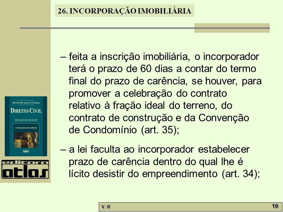 26. INCORPORAÇÃO IMOBILIÁRIA V. III 10 – feita a inscrição imobiliária, o incorporador terá o prazo de 60 dias a contar do termo final do prazo de car