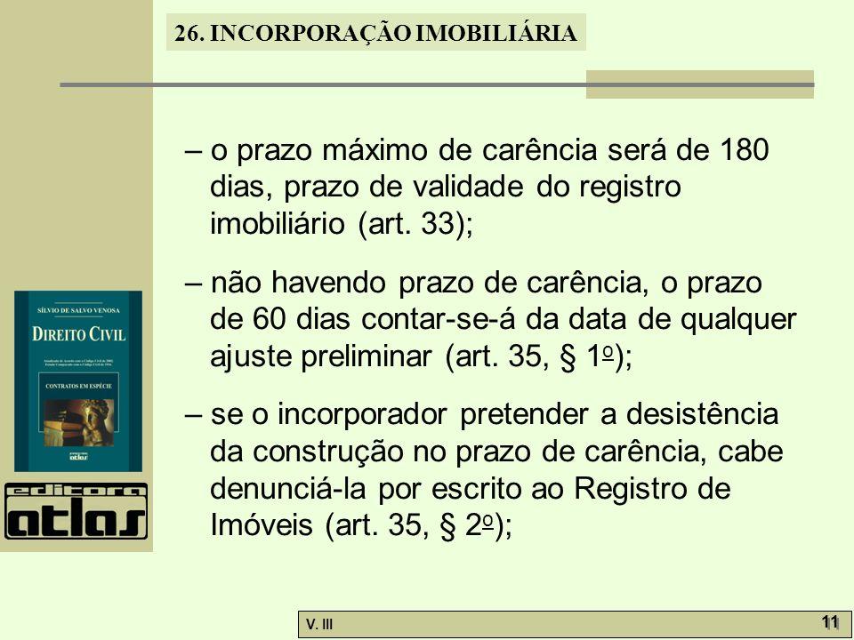 26. INCORPORAÇÃO IMOBILIÁRIA V. III 11 – o prazo máximo de carência será de 180 dias, prazo de validade do registro imobiliário (art. 33); – não haven