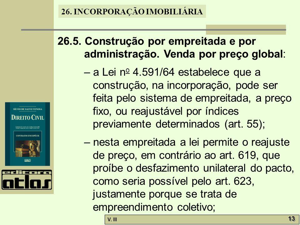 26. INCORPORAÇÃO IMOBILIÁRIA V. III 13 26.5. Construção por empreitada e por administração. Venda por preço global: – a Lei n o 4.591/64 estabelece qu
