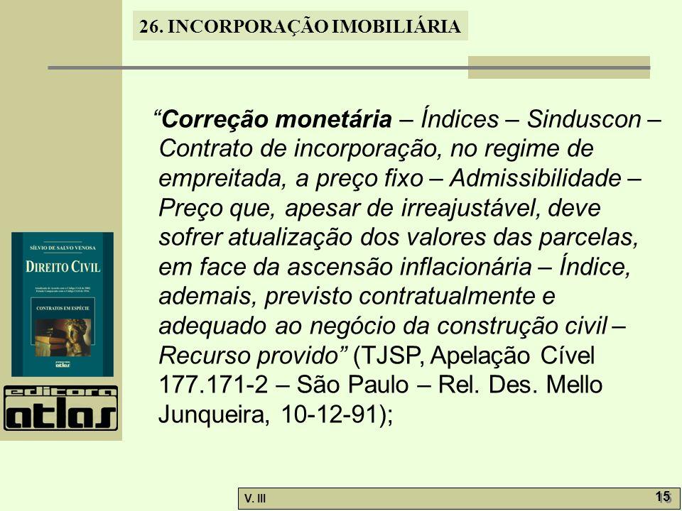 26. INCORPORAÇÃO IMOBILIÁRIA V. III 15 Correção monetária – Índices – Sinduscon – Contrato de incorporação, no regime de empreitada, a preço fixo – Ad