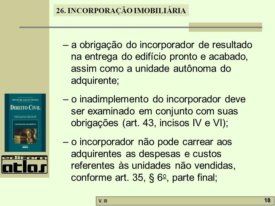 26. INCORPORAÇÃO IMOBILIÁRIA V. III 18 – a obrigação do incorporador de resultado na entrega do edifício pronto e acabado, assim como a unidade autôno