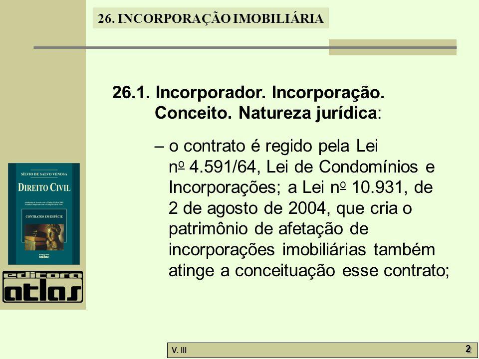 26. INCORPORAÇÃO IMOBILIÁRIA V. III 2 2 26.1. Incorporador. Incorporação. Conceito. Natureza jurídica: – o contrato é regido pela Lei n o 4.591/64, Le