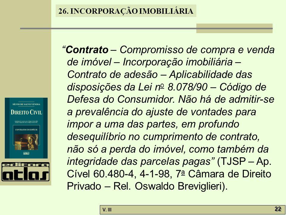 26. INCORPORAÇÃO IMOBILIÁRIA V. III 22 Contrato – Compromisso de compra e venda de imóvel – Incorporação imobiliária – Contrato de adesão – Aplicabili