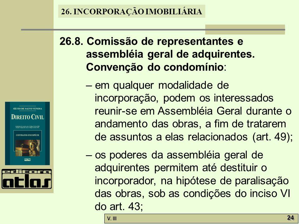 26. INCORPORAÇÃO IMOBILIÁRIA V. III 24 26.8. Comissão de representantes e assembléia geral de adquirentes. Convenção do condomínio: – em qualquer moda