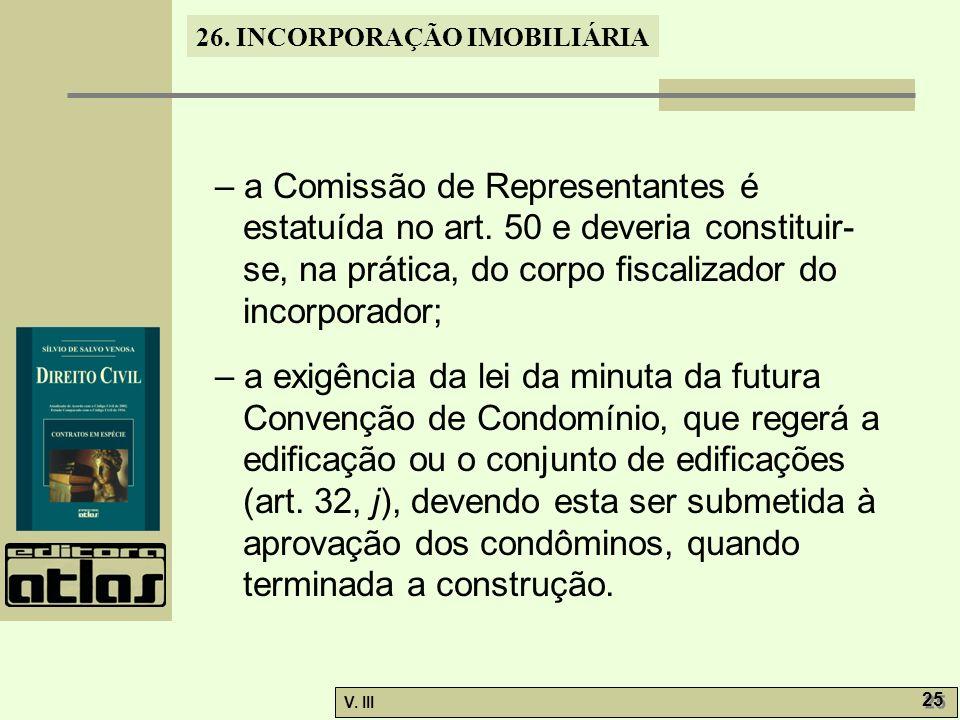 26. INCORPORAÇÃO IMOBILIÁRIA V. III 25 – a Comissão de Representantes é estatuída no art. 50 e deveria constituir- se, na prática, do corpo fiscalizad