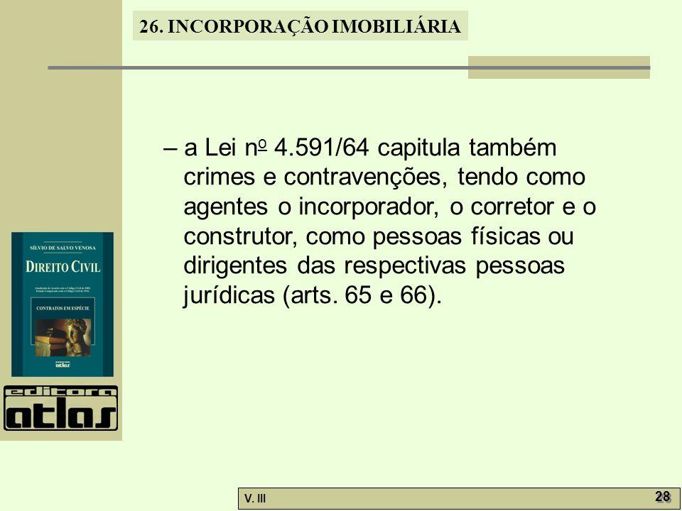 26. INCORPORAÇÃO IMOBILIÁRIA V. III 28 – a Lei n o 4.591/64 capitula também crimes e contravenções, tendo como agentes o incorporador, o corretor e o