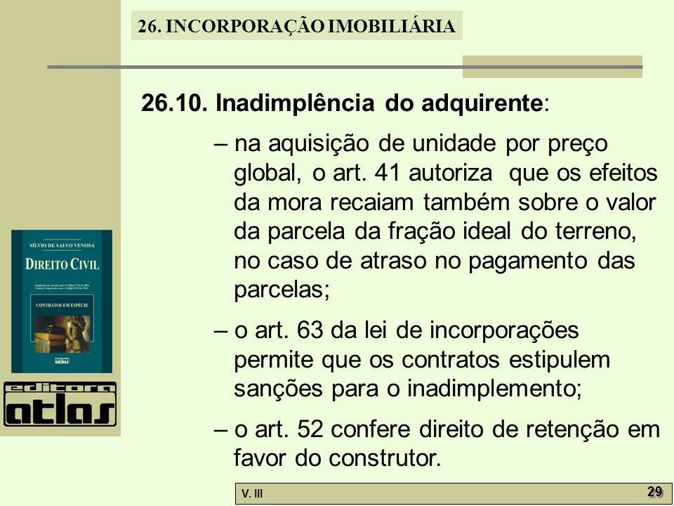 26. INCORPORAÇÃO IMOBILIÁRIA V. III 29 26.10. Inadimplência do adquirente: – na aquisição de unidade por preço global, o art. 41 autoriza que os efeit