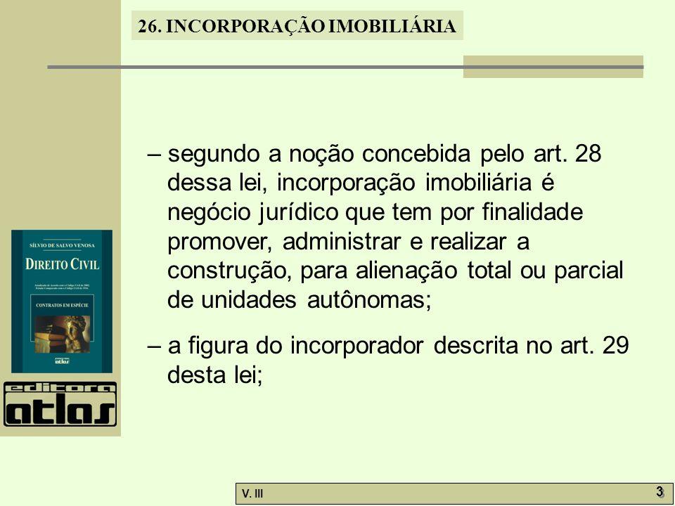 26. INCORPORAÇÃO IMOBILIÁRIA V. III 3 3 – segundo a noção concebida pelo art. 28 dessa lei, incorporação imobiliária é negócio jurídico que tem por fi