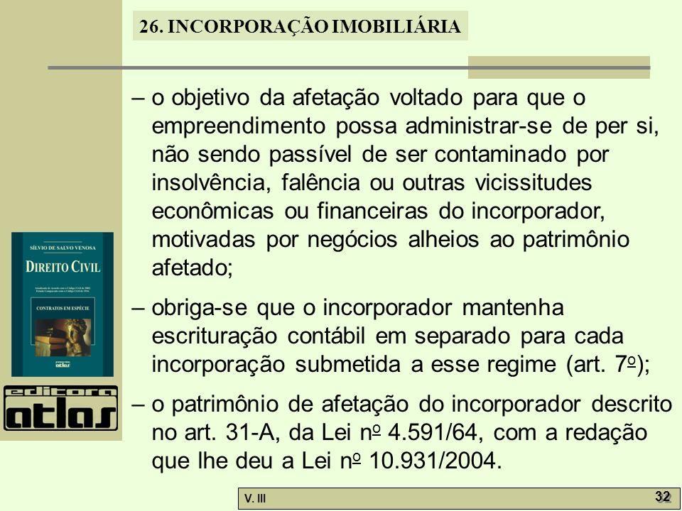 26. INCORPORAÇÃO IMOBILIÁRIA V. III 32 – o objetivo da afetação voltado para que o empreendimento possa administrar-se de per si, não sendo passível d