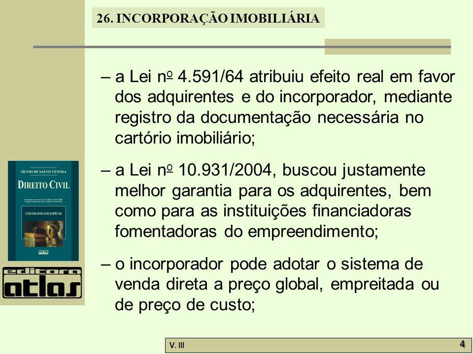 26. INCORPORAÇÃO IMOBILIÁRIA V. III 4 4 – a Lei n o 4.591/64 atribuiu efeito real em favor dos adquirentes e do incorporador, mediante registro da doc