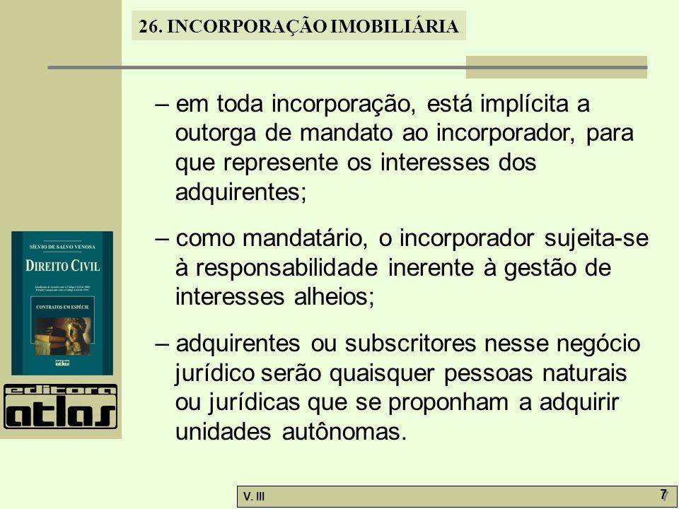 26. INCORPORAÇÃO IMOBILIÁRIA V. III 7 7 – em toda incorporação, está implícita a outorga de mandato ao incorporador, para que represente os interesses