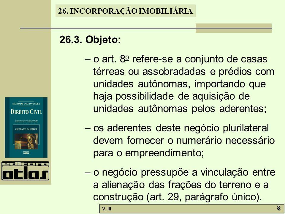 26. INCORPORAÇÃO IMOBILIÁRIA V. III 8 8 26.3. Objeto: – o art. 8 o refere-se a conjunto de casas térreas ou assobradadas e prédios com unidades autôno