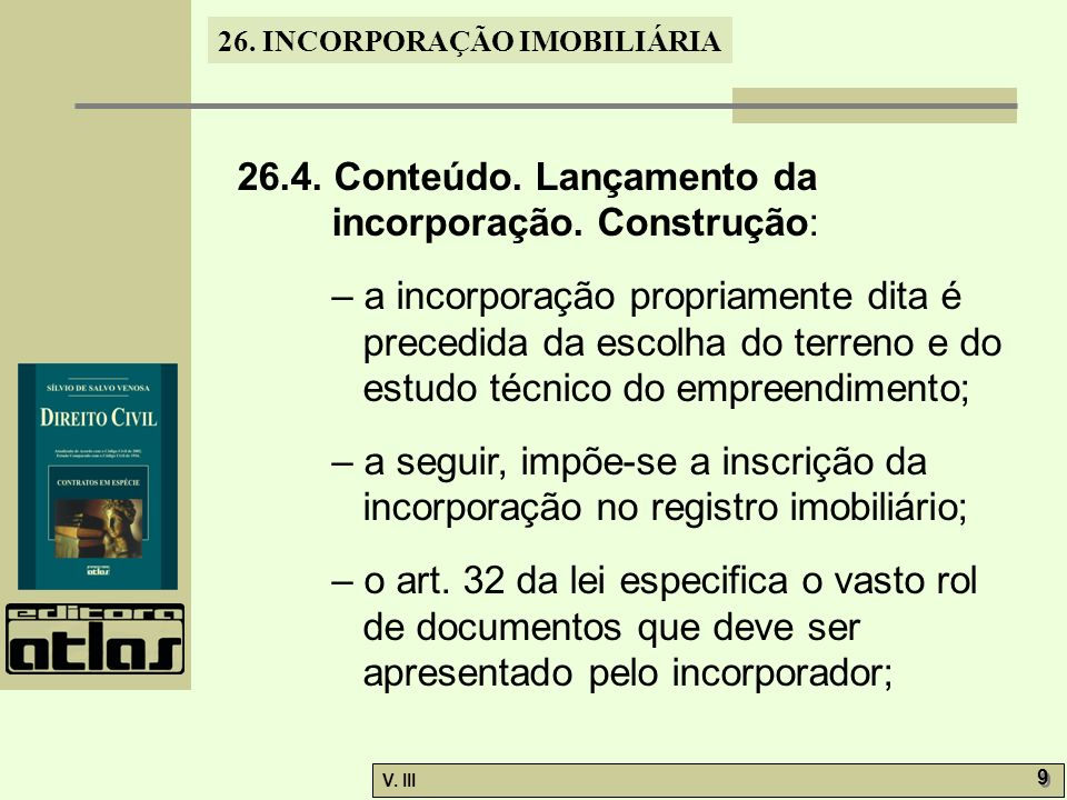 26. INCORPORAÇÃO IMOBILIÁRIA V. III 9 9 26.4. Conteúdo. Lançamento da incorporação. Construção: – a incorporação propriamente dita é precedida da esco