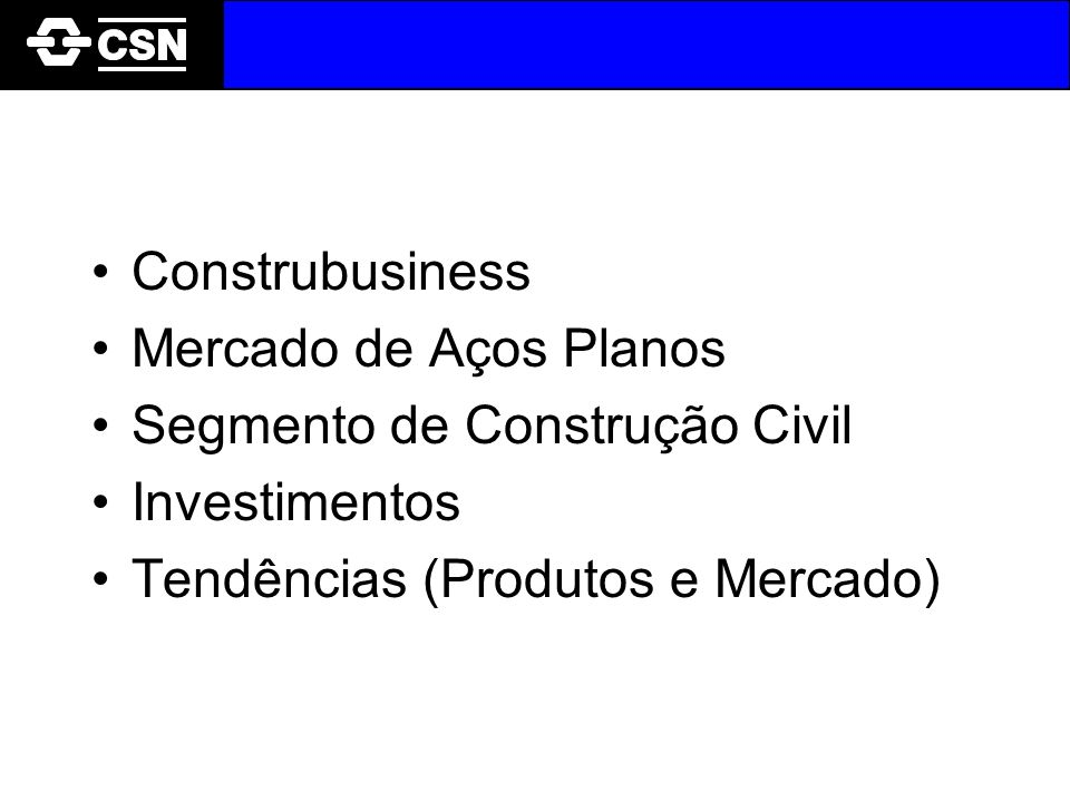 Distribuição Setorial de Vendas CSN Mercado Interno - 1999 LQ, LF, LZ e FM Distribuição e Processamento 40% Utilidades domésticas 9% Embalagens 22% Construção civil (Vendas diretas) 13% Ind.