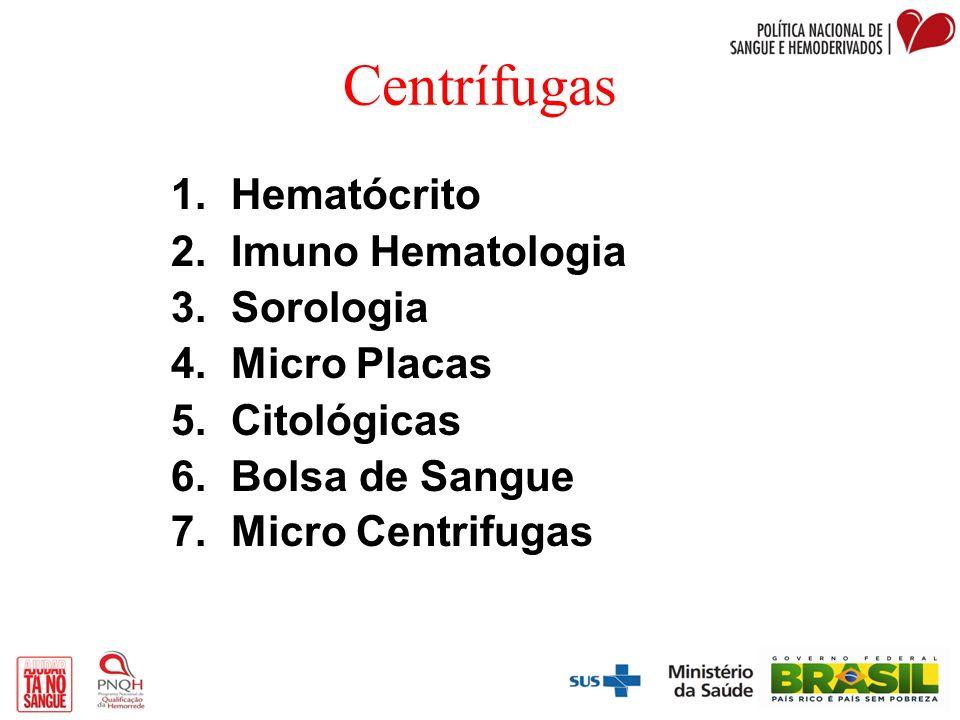 Centrífugas 1. Hematócrito 2. Imuno Hematologia 3. Sorologia 4. Micro Placas 5. Citológicas 6. Bolsa de Sangue 7. Micro Centrifugas