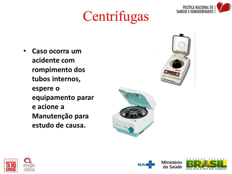 Centrífugas Caso ocorra um acidente com rompimento dos tubos internos, espere o equipamento parar e acione a Manutenção para estudo de causa.
