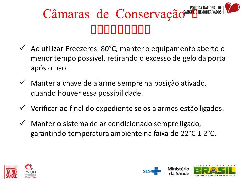 Câmaras de Conservação e Freezeres Ao utilizar Freezeres -80°C, manter o equipamento aberto o menor tempo possível, retirando o excesso de gelo da por