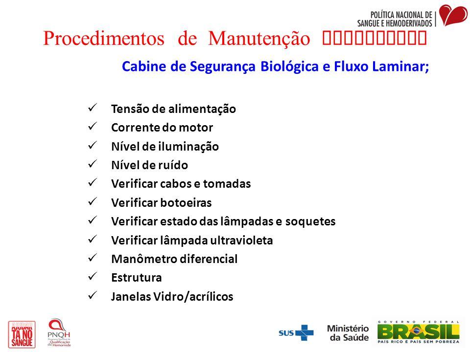 Procedimentos de Manutenção Preventiva Cabine de Segurança Biológica e Fluxo Laminar; Tensão de alimentação Corrente do motor Nível de iluminação Níve