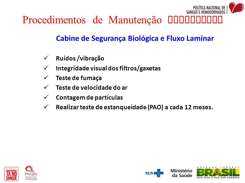Procedimentos de Manutenção Preventiva Cabine de Segurança Biológica e Fluxo Laminar Ruídos /vibração Integridade visual dos filtros/gaxetas Teste de