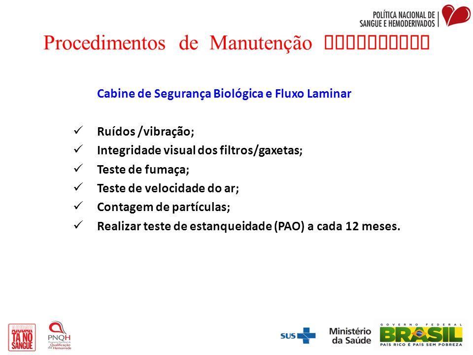 Procedimentos de Manutenção Preventiva Cabine de Segurança Biológica e Fluxo Laminar Ruídos /vibração; Integridade visual dos filtros/gaxetas; Teste d