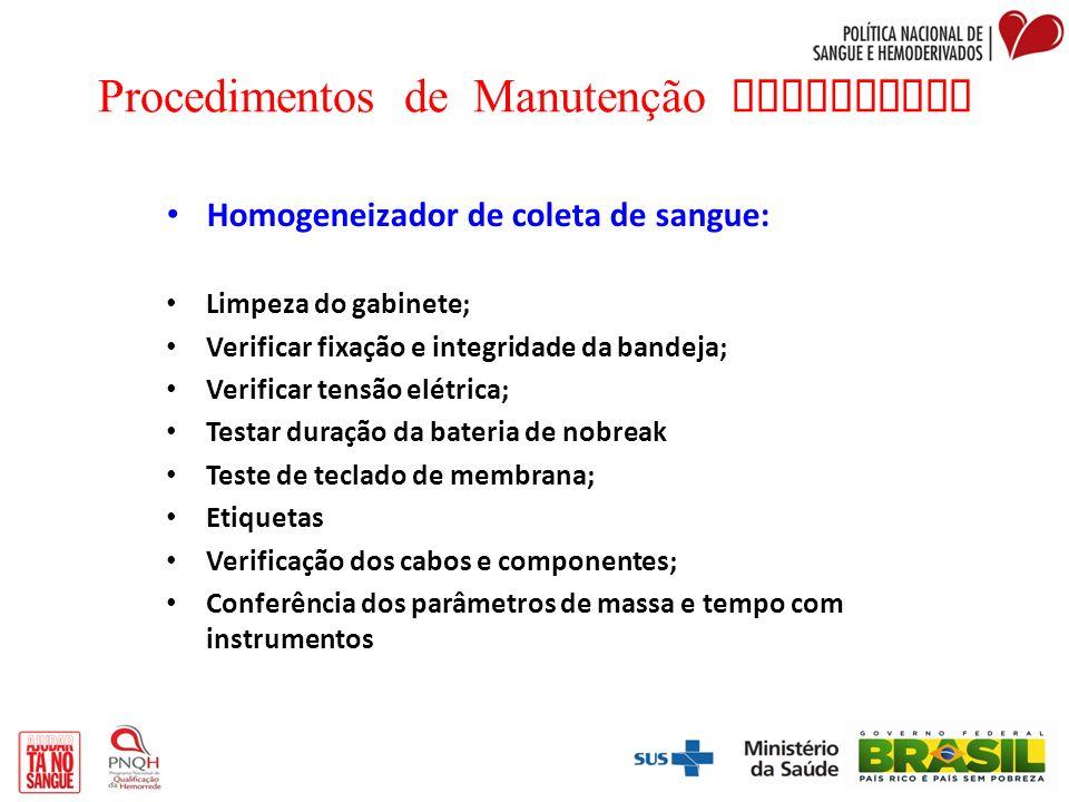 Procedimentos de Manutenção Preventiva Homogeneizador de coleta de sangue: Limpeza do gabinete; Verificar fixação e integridade da bandeja; Verificar