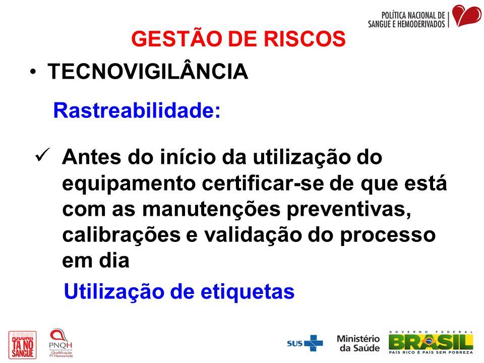 GESTÃO DE RISCOS TECNOVIGILÂNCIA Rastreabilidade: Antes do início da utilização do equipamento certificar-se de que está com as manutenções preventiva