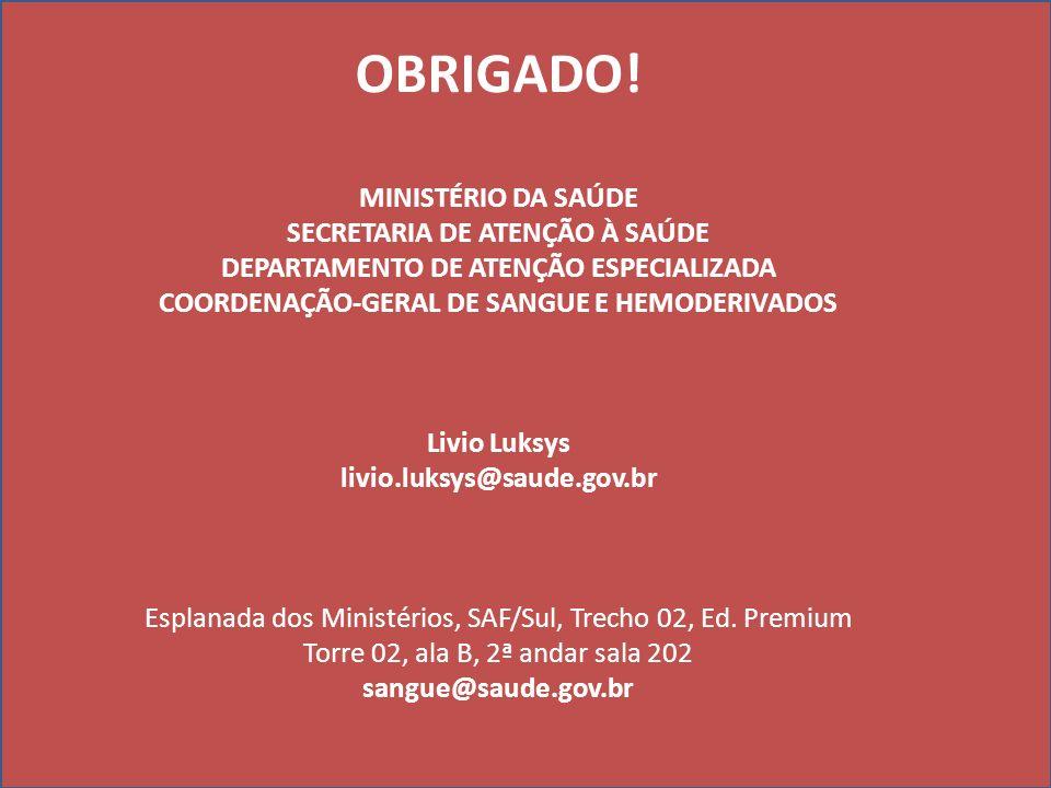 OBRIGADO! MINISTÉRIO DA SAÚDE SECRETARIA DE ATENÇÃO À SAÚDE DEPARTAMENTO DE ATENÇÃO ESPECIALIZADA COORDENAÇÃO-GERAL DE SANGUE E HEMODERIVADOS Livio Lu