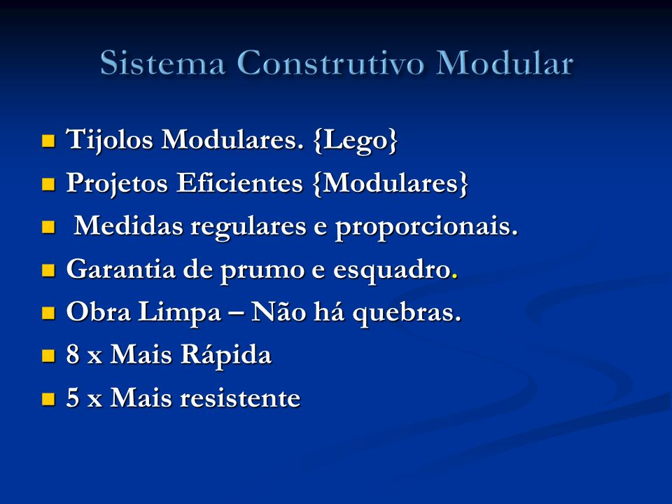 Tijolos Modulares. {Lego} Tijolos Modulares. {Lego} Projetos Eficientes {Modulares} Projetos Eficientes {Modulares} Medidas regulares e proporcionais.
