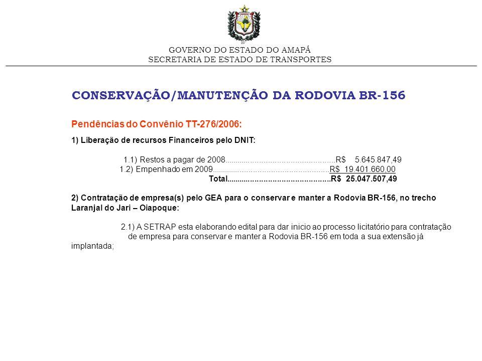 CONSERVAÇÃO/MANUTENÇÃO DA RODOVIA BR-156 GOVERNO DO ESTADO DO AMAPÁ SECRETARIA DE ESTADO DE TRANSPORTES Pendências do Convênio TT-276/2006: 1) Liberaç