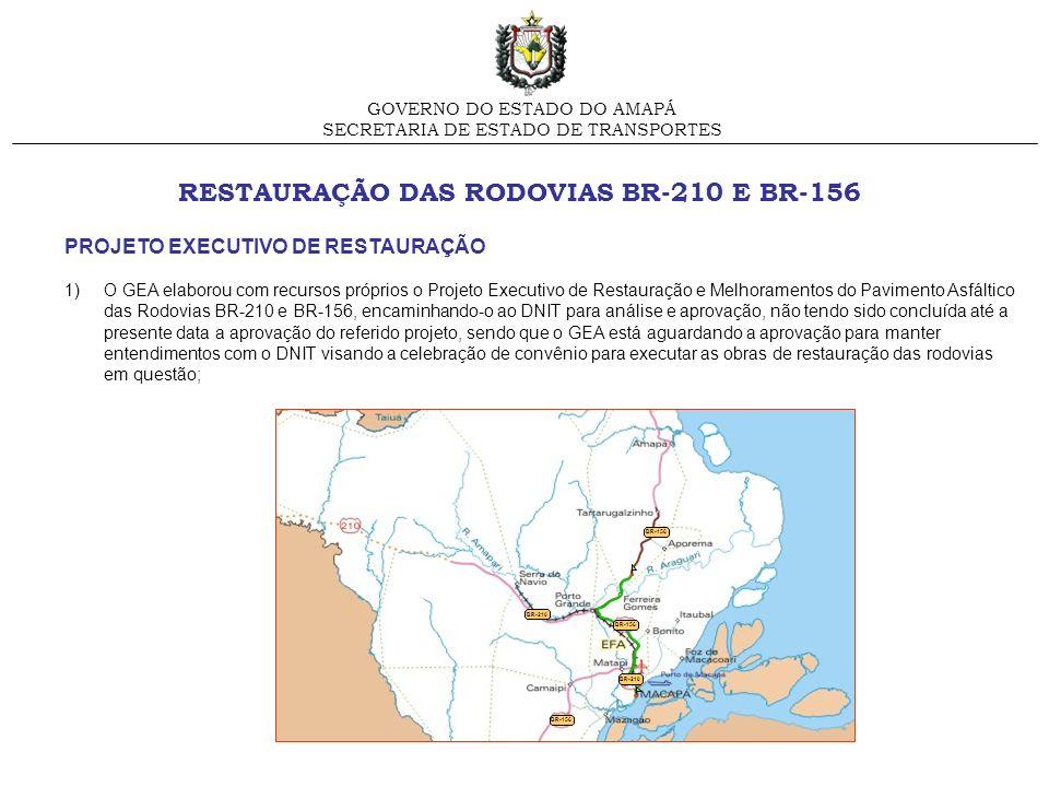 RESTAURAÇÃO DAS RODOVIAS BR-210 E BR-156 GOVERNO DO ESTADO DO AMAPÁ SECRETARIA DE ESTADO DE TRANSPORTES BR-156 BR-210 BR-156 BR-210 PROJETO EXECUTIVO
