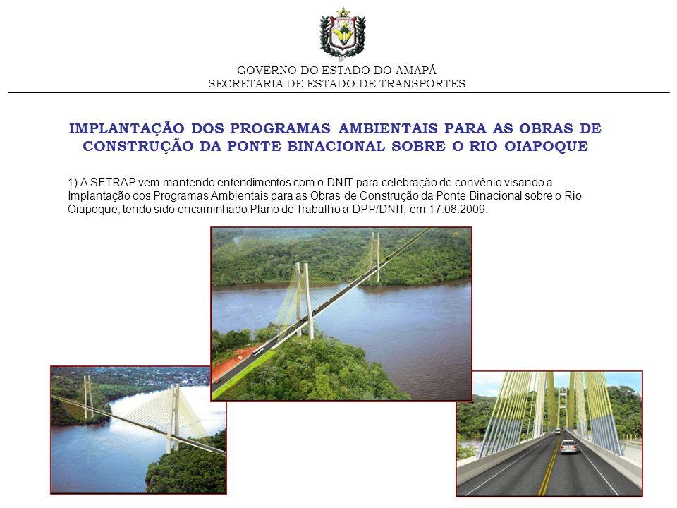 IMPLANTAÇÃO DOS PROGRAMAS AMBIENTAIS PARA AS OBRAS DE CONSTRUÇÃO DA PONTE BINACIONAL SOBRE O RIO OIAPOQUE GOVERNO DO ESTADO DO AMAPÁ SECRETARIA DE EST
